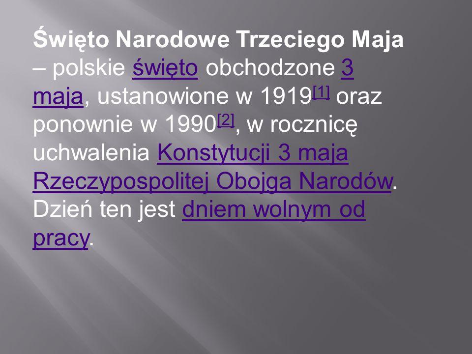 Święto Narodowe Trzeciego Maja – polskie święto obchodzone 3 maja, ustanowione w 1919[1] oraz ponownie w 1990[2], w rocznicę uchwalenia Konstytucji 3 maja Rzeczypospolitej Obojga Narodów.